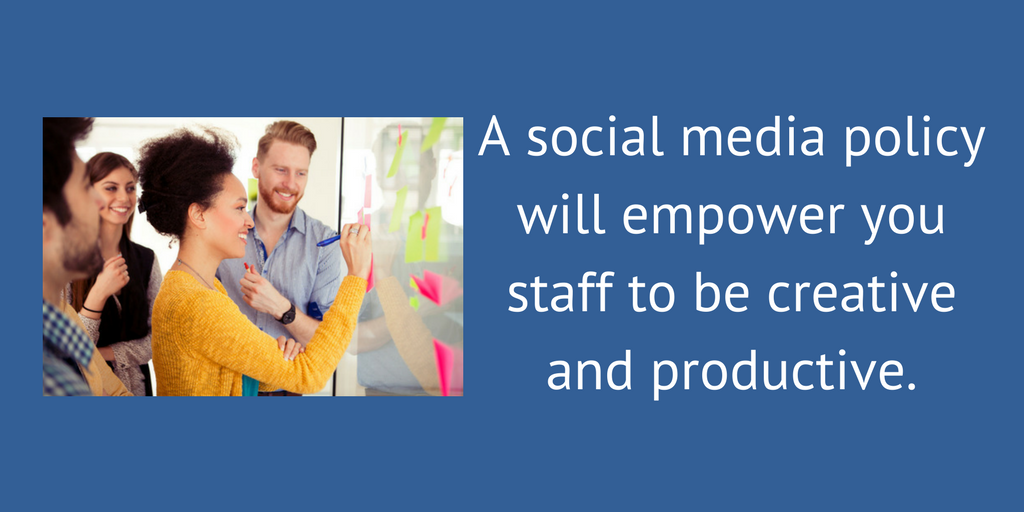 A social media policy will empower staff.