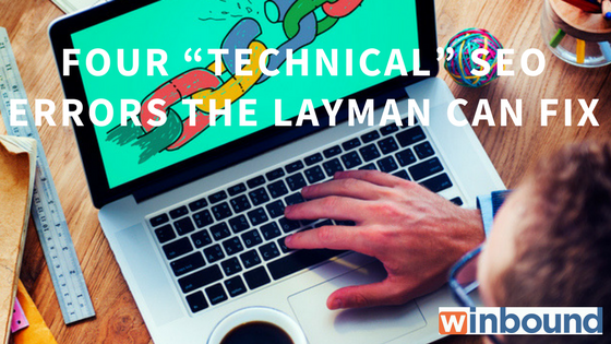 "Four ""Technical"" SEO Errors the Layman Can Fix"