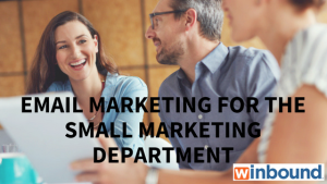 Email Marketing for the Small Marketing Department