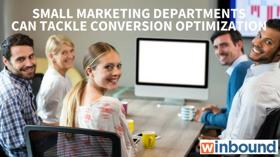 Small Marketing Depts Can Tackle Conversion Optimization