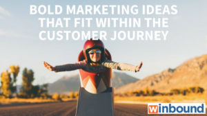 Bold Marketing Ideas That Fit Within the Customer Journey