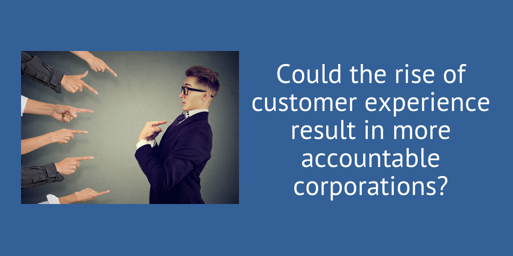 Customer Experience Make Corporations More Accountable