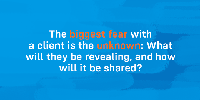 Give your client all the details so they don't fear the unknown.
