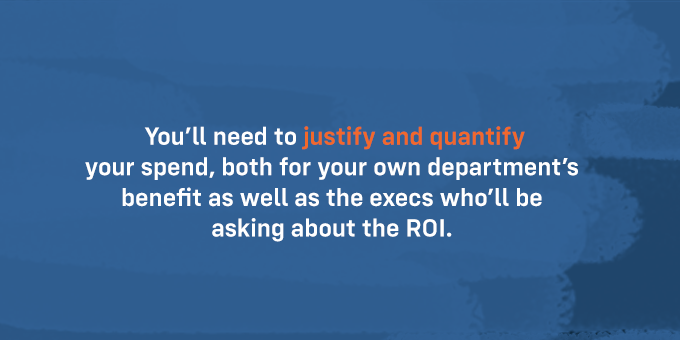 You'll need to prove ROI.