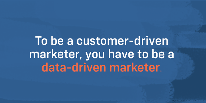 Customer-driven means data-driven.