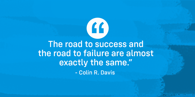 The road to success or failure is the same.
